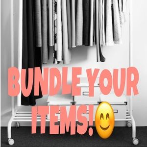 BUNDLE YOUR ITEMS FOR AN EVEN BETTER DEAL!